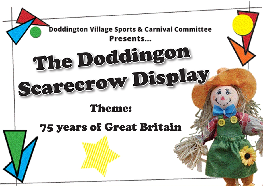 The Scarecrow Competition! Create your scarecrows and display them to win! Helping to raise money for the Doddington Village Sports & Carnival Committee.
